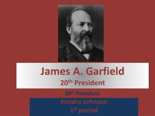 James A. Garfield 20 th  President
