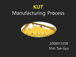 KUT Manufacturing Process