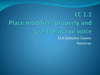 LC 1.1 Place modifiers properly and use the active voice