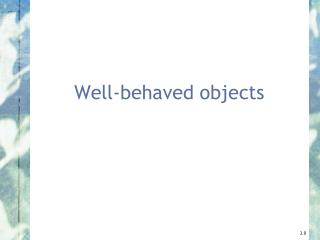 Well-behaved objects