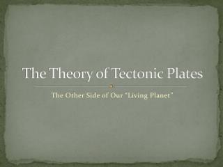 The Theory of Tectonic Plates