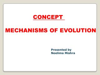 CONCEPT  MECHANISMS OF EVOLUTION