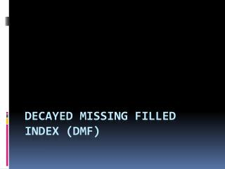 DECAYED missing filled index (DMF)