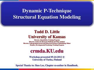 Todd D. Little University of Kansas Director, Quantitative Training Program