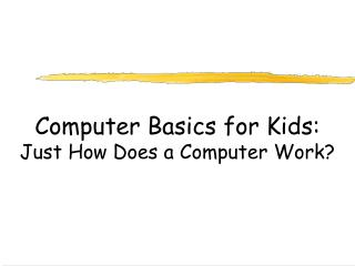 Computer Basics for Kids: Just How Does a Computer Work?