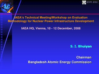 IAEA's Technical Meeting/Workshop on Evaluation Methodology for Nuclear Power Infrastructure Development IAEA HQ, Vien