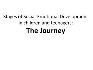Stages of Social-Emotional Development in children and teenagers: The Journey