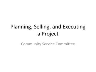 Planning, Selling, and Executing  a Project