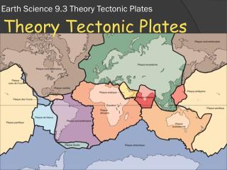 Earth Science 9.3 Theory Tectonic Plates