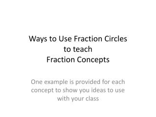 Ways to Use Fraction Circles  to teach Fraction Concepts
