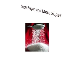 Sugar, Sugar, and More Sugar