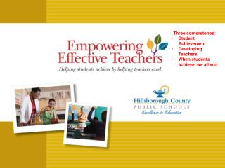 Three cornerstones: Student Achievement Developing Teachers When students achieve, we all win