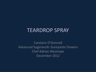 TEARDROP  SPRAY