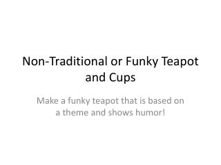 Non-Traditional or Funky Teapot and Cups
