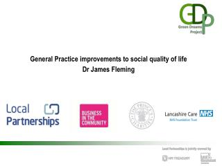 General  Practice  improvements  to  social  quality of  life Dr James Fleming