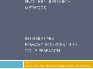 Engl  881: research methods integrating  primary sources into your research
