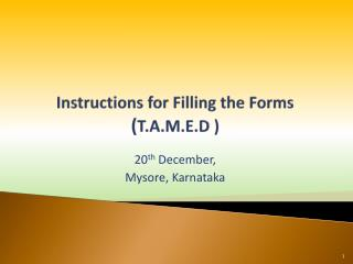 Instructions for Filling the Forms ( T.A.M.E.D )