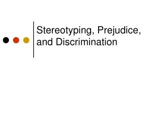 Stereotyping, Prejudice, and Discrimination