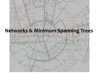 Networks & Minimum Spanning Trees