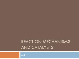 Reaction mechanisms and catalysts