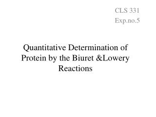 Quantitative Determination of Protein by the  Biuret  &Lowery Reactions