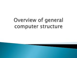 Overview of general computer structure
