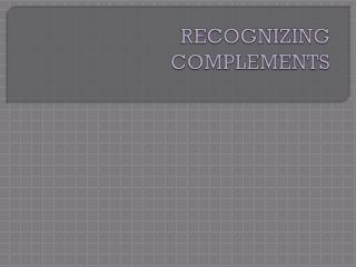RECOGNIZING COMPLEMENTS