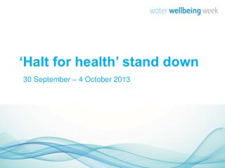 'Halt for health' stand down   30 September – 4 October 2013