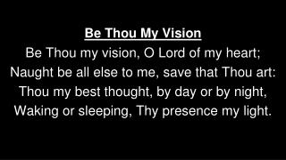 Be Thou My Vision Be Thou my vision, O Lord of my heart;