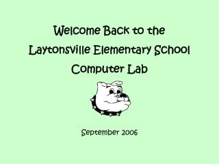 Welcome Back to the  Laytonsville Elementary School     Computer Lab September 2006