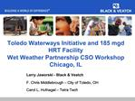 Toledo Waterways Initiative and 185 mgd HRT Facility Wet Weather Partnership CSO Workshop Chicago, IL