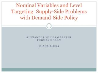 Nominal Variables and Level Targeting: Supply-Side Problems with Demand-Side Policy