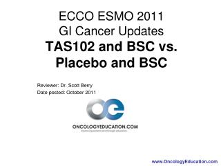 ECCO ESMO 2011  GI Cancer Updates TAS102 and BSC vs.  Placebo and BSC