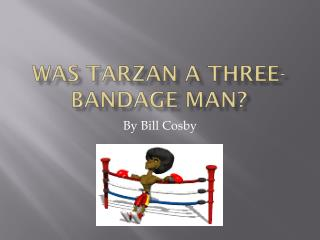 Was Tarzan a Three-bandage man?