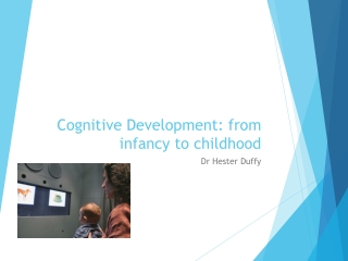 Cognitive Development: from infancy to childhood