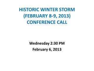 HISTORIC WINTER STORM (FEBRUARY 8-9, 2013) CONFERENCE CALL