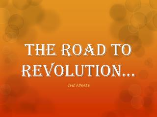 The Road to Revolution…