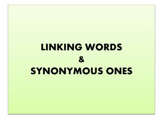 LINKING WORDS  &  SYNONYMOUS ONES