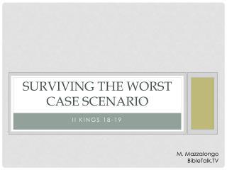 Surviving the worst case scenario