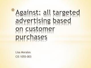 Against: all  targeted advertising based on customer  purchases
