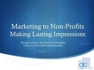 Marketing to Non-Profits Making Lasting Impressions