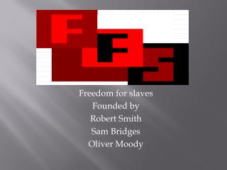 Freedom for slaves Founded by  Robert Smith Sam Bridges Oliver Moody