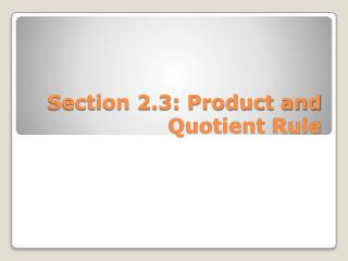 Section 2.3: Product and  Quotient Rule