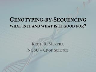 Genotyping-by- Sequencing  what is it and what is it good for ?