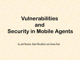 Vulnerabilities  a nd  Security in Mobile Agents