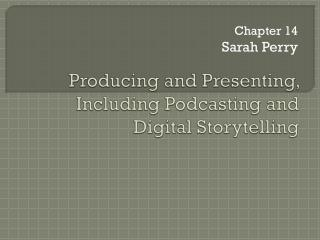 Producing and Presenting, Including Podcasting and Digital Storytelling