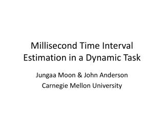 Millisecond Time Interval Estimation in a Dynamic Task