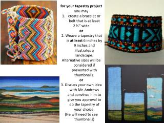"for your tapestry project  you may create a bracelet or belt that is at least  2 ½"" wide or"