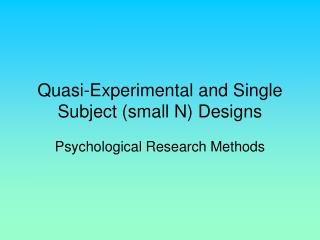 Quasi-Experimental and Single Subject (small N) Designs