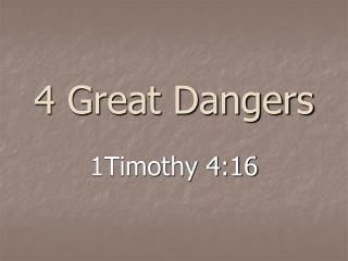 4 Great Dangers